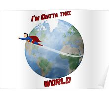 I'm outta this World Poster