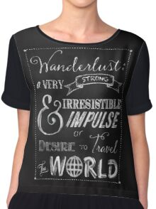 Wanderlust travel the World Chalkboard Typography Art Chiffon Top