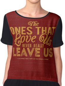 The Ones That Love Us Never Really Leave Us - HP Quote Chiffon Top
