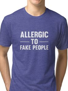 Allergic To Fake People Funny Text T-Shirts And Gifts Tri-blend T-Shirt