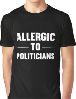 Allergic To Politicians Funny Political Protest T-Shirts And Gifts Graphic T-Shirt