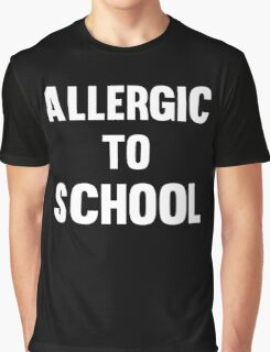 Allergic to School Funny Cool Teen protest T-Shirts and Gifts Graphic T-Shirt