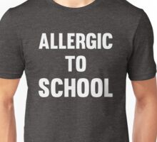Allergic to School Funny Cool Teen protest T-Shirts and Gifts Unisex T-Shirt