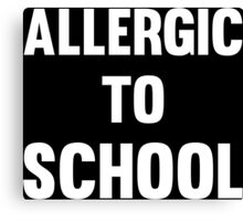 Allergic to School Funny Cool Teen protest T-Shirts and Gifts Canvas Print