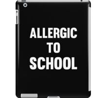 Allergic to School Funny Cool Teen protest T-Shirts and Gifts iPad Case/Skin