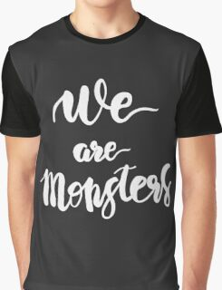 We are Monsters. Quote. Graphic T-Shirt