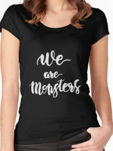 We are Monsters. Quote. Women's Fitted Scoop T-Shirt