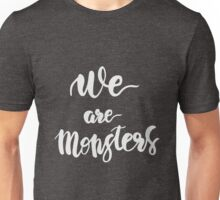 We are Monsters. Quote. Unisex T-Shirt