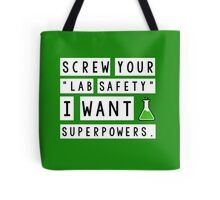 Screw your lab safety, I want super powers Tote Bag