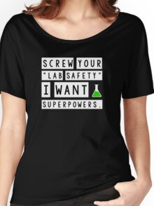 Screw your lab safety, I want super powers Women's Relaxed Fit T-Shirt