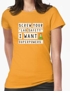 Screw your lab safety, I want super powers Womens Fitted T-Shirt
