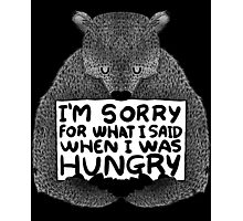 I'm Sorry For What I Said When I Was Hungry - Black Photographic Print