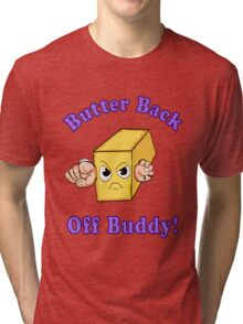 Butter Back off Buddy Tri-blend T-Shirt