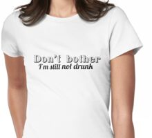 Dont Bother Im Still Not Drunk Funny Party T-shirts For Girls Womens Fitted T-Shirt