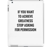 If you want to achieve greatness iPad Case/Skin
