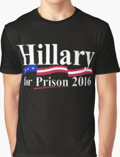 Hillary for Prison 6 Graphic T-Shirt