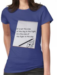 It's not the size of the dog in the fight.... Womens Fitted T-Shirt