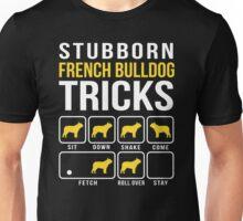 Stubborn French Bulldog Tricks Unisex T-Shirt