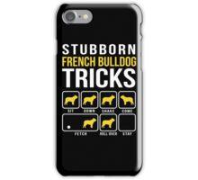 Stubborn French Bulldog Tricks iPhone Case/Skin