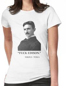 """"""" F*ck Edison """" - By Tesla Womens Fitted T-Shirt"""