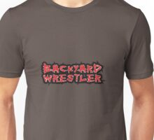 Backyard Wrestler Unisex T-Shirt
