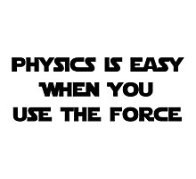 Physics Is Easy When You Use The Force Photographic Print