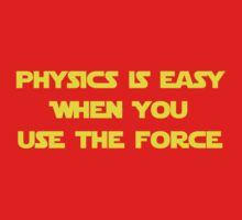 Physics Is Easy When You Use The Force Kids Tee