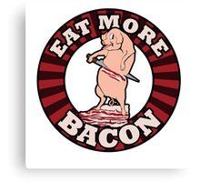 Eat more BACON Canvas Print