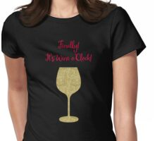 Finally! It's Wine O'Clock! Humorous Modern poster Womens Fitted T-Shirt