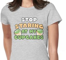 Stop staring at my cupcakes Womens Fitted T-Shirt