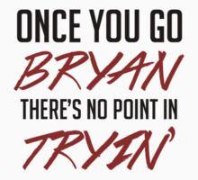 Once you go bryan there's no point in tryin' by Ashleigh Nevares