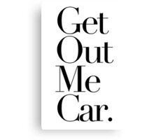 Get Out Me Car. Canvas Print