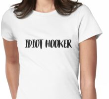 idiot hooker Womens Fitted T-Shirt