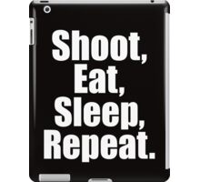 Shoot  Eat Sleep Repeat iPad Case/Skin