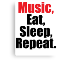 Music  Eat Sleep Repeat Canvas Print