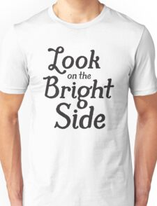 Always look on the bright side - Black Unisex T-Shirt