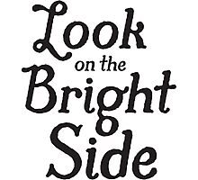 Always look on the bright side - Black Photographic Print