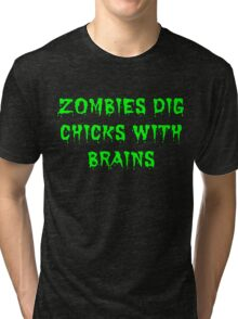 Zombies dig chicks with brains Tri-blend T-Shirt