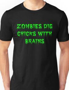 Zombies dig chicks with brains Unisex T-Shirt