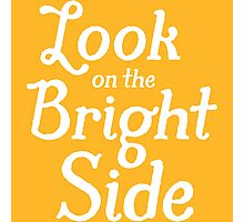 Always Look on the Bright Side - White Photographic Print