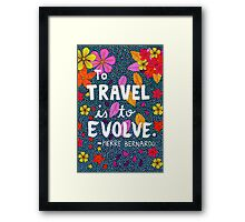 To Travel Is To Evolve, Pierre Bernardo Quote, Lettering, Flower And Leaf Doodle, Inspirational Framed Print