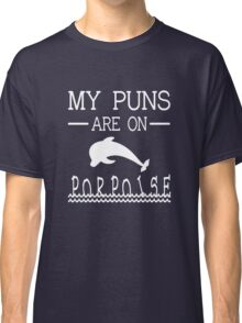 My Puns Are On Porpoise Classic T-Shirt