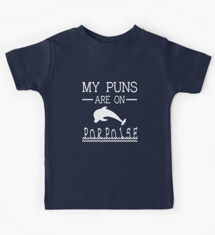 My Puns Are On Porpoise Kids Tee