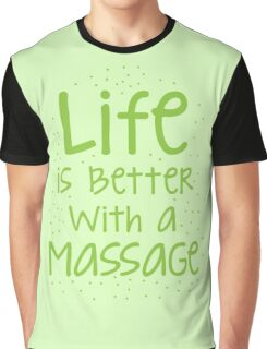 life is better with a massage Graphic T-Shirt