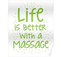 life is better with a massage Poster