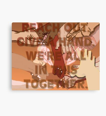 Reach Out, Give a Hand, We're All in This Together Canvas Print