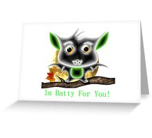I'm Batty For You Greeting Card
