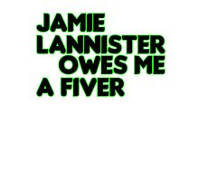 Jamie Lanister owes me a Fiver by VictoriaDarby