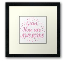 Gran, you are AWESOME Framed Print