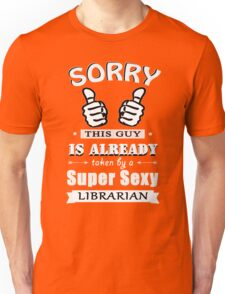 Sorry this guy is already taken by a super sexy librarian Unisex T-Shirt